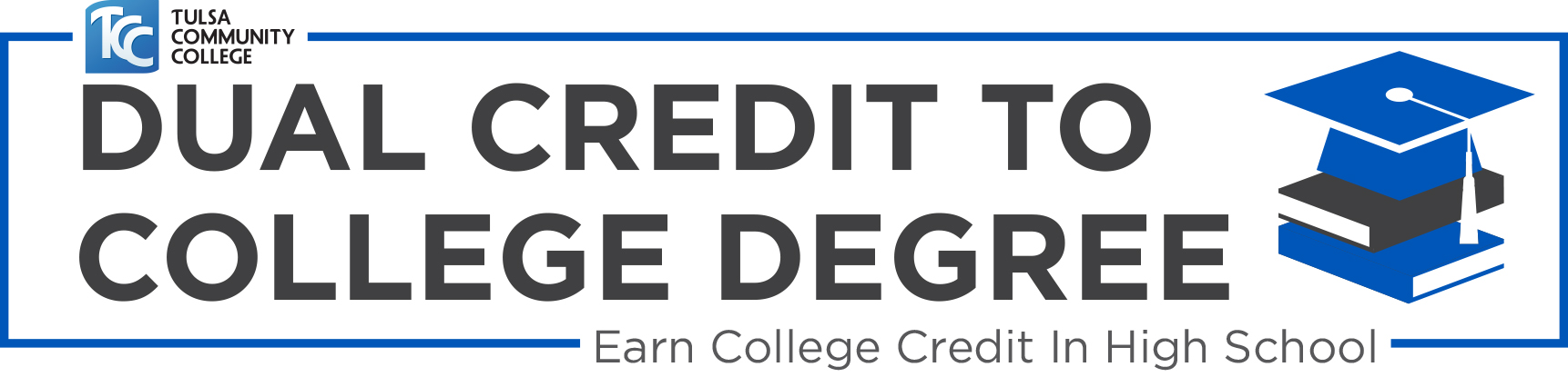 Dual Credit to College Degree. Earn College Credit in High School.