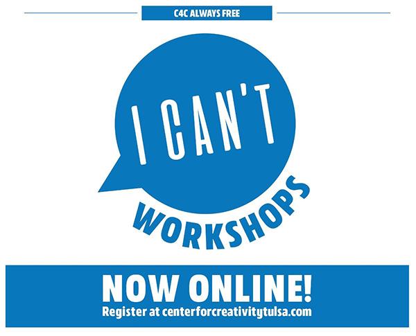 C4C Always Free – I Can't Workshops Now Online! Register at centerforcreativitytulsa.com