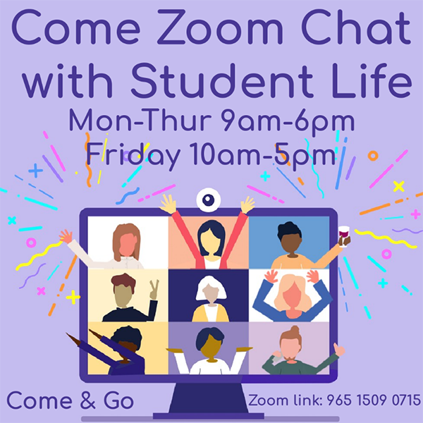 Come Zoom Chat with student life. Monday thru Thursday 9 a.m. to 6 p.m. Friday 10 a.m. to 5 p.m.