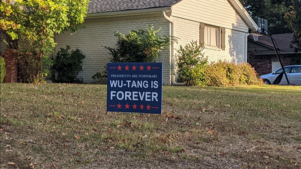 Yard sign in front of a house reads: Presidents are temporary. Wu-tang is forever
