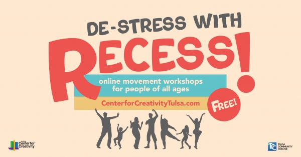 De-stress with RECESS! Online movement workshops for people of all ages. Free. Register at centerforcreativitytulsa.com.