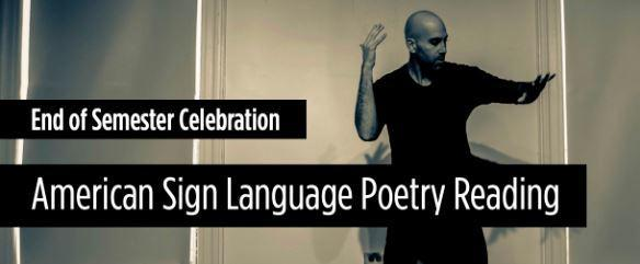 Black and white photo man using sign language. Text: End of Semester Celebration. American Sign Language Poetry Reading
