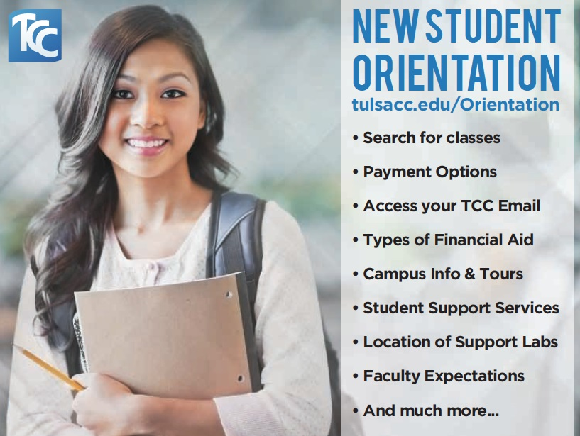 New Student Orientation. Search for Classes, Payment Options, Access TCC email, Financial Aid, Campus info and Tours, Support Services, Faculty Expectations