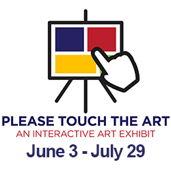 Please Touch the Art - An interactive art exhibit - June 8 to July 29